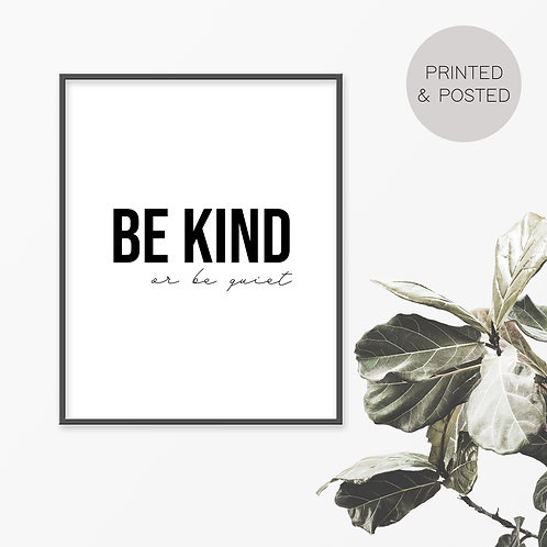 Be Kind Or Be Quiet Print