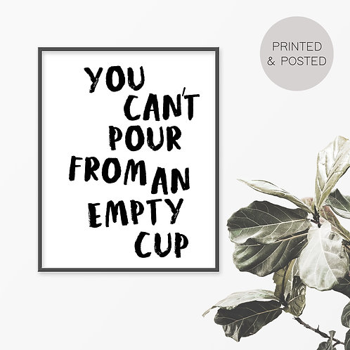 You Can't Pour From An Empty Cup Print