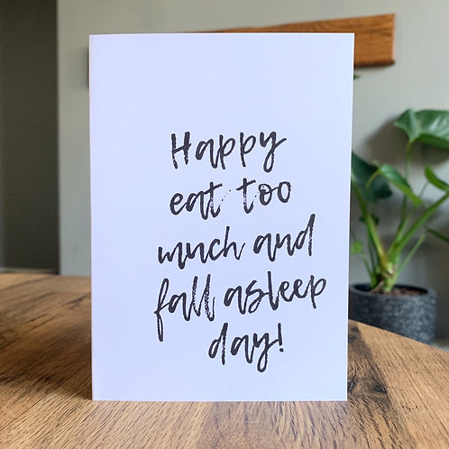 Happy Eat Too Much And Fall Asleep Day Card