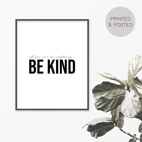 If You Can Be Anything, Be Kind Print