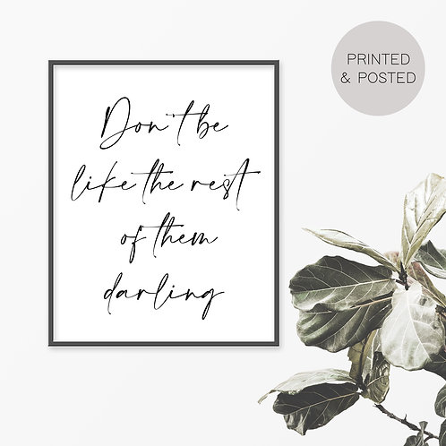 Don't Be Like The Rest Of Them Darling Print