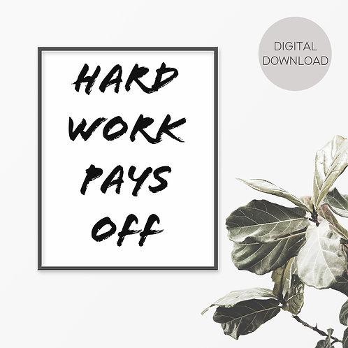 Hard Work Pays Off Print
