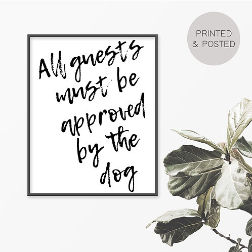 All Guests Must Be Approved By The Dog Print