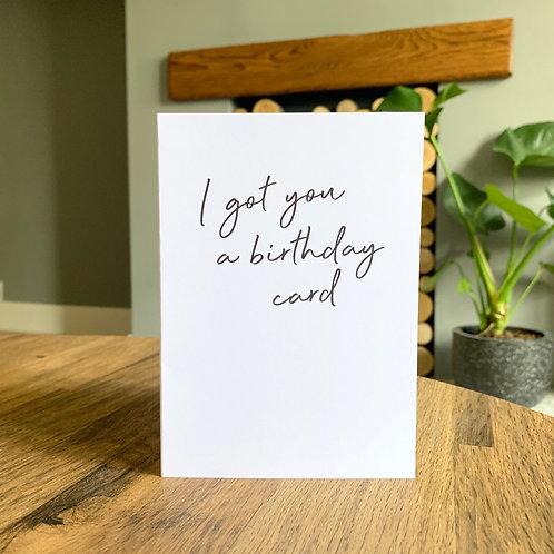 I Got You A Birthday Card