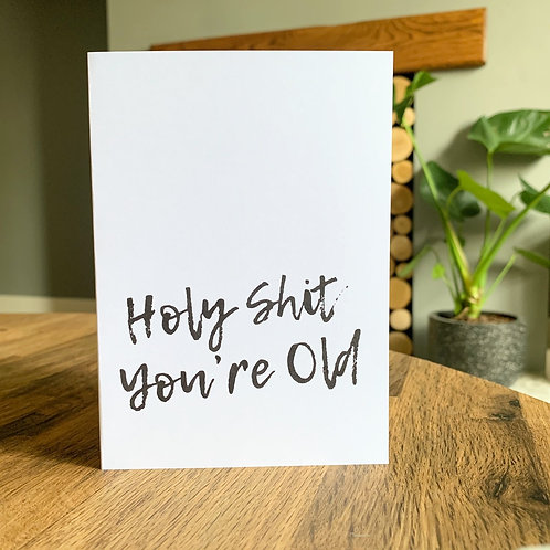 Holy Shit You're Old Card