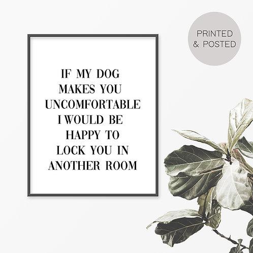 If My Dog Makes You Uncomfortable Print