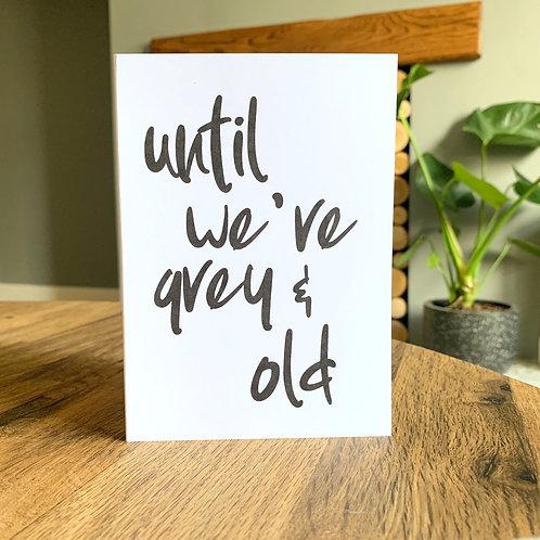 Until We're Grey & Old Card