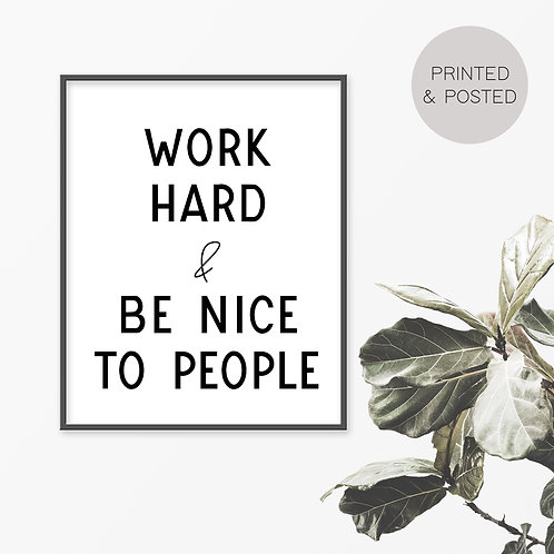 Work Hard And Be Nice To People Print