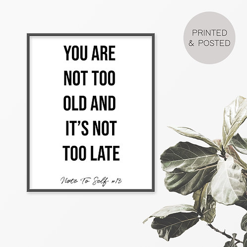 You Are Not Too Old, Note To Self 13 Print
