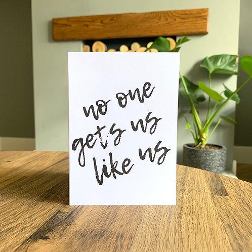 No One Gets Us Like Us Card