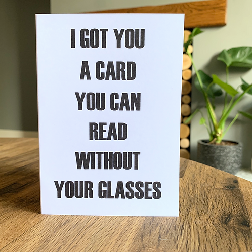 I Got You A Card You Can Read Without Your Glasses Card