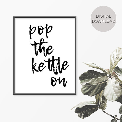 Pop The Kettle On Print
