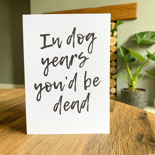 In Dog Years You'd Be Dead Card
