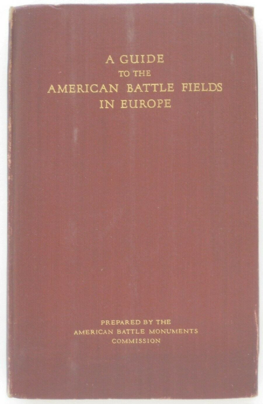 """Original hardcover 1927 first edition of """"A Guide to the American Battle Fields in Europe,"""" prepared for the American Battle Fields Commission."""