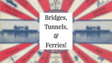 Bridges, Tunnels, & Ferries