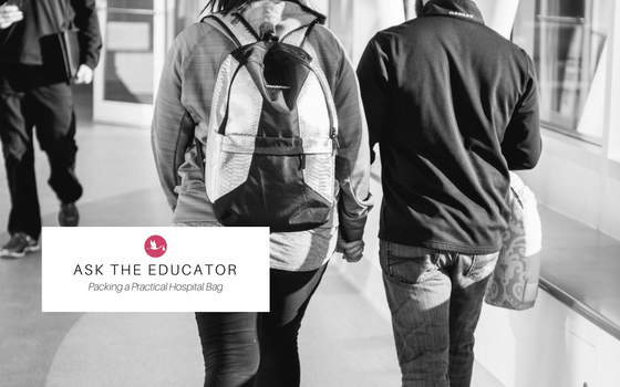 Ask the Educator - Packing a Practical Hospital Bag