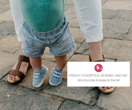 Friday Favorites: Our Favorite Mommy and Me Activities for the Fall