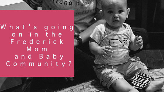 Whats Happening in the Frederick Mom & Baby Community?