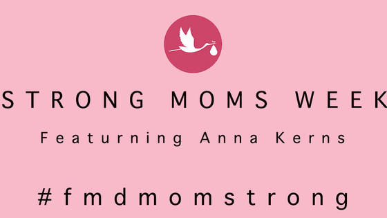 Strong Moms Week Featuring Anna Kerns
