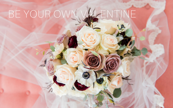 Be Your Own Valentine