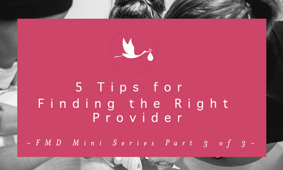 FMD Mini Series Part III- 5 Tips for Finding the Right Provider for You