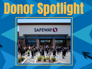 Donor Spotlight: Safeway