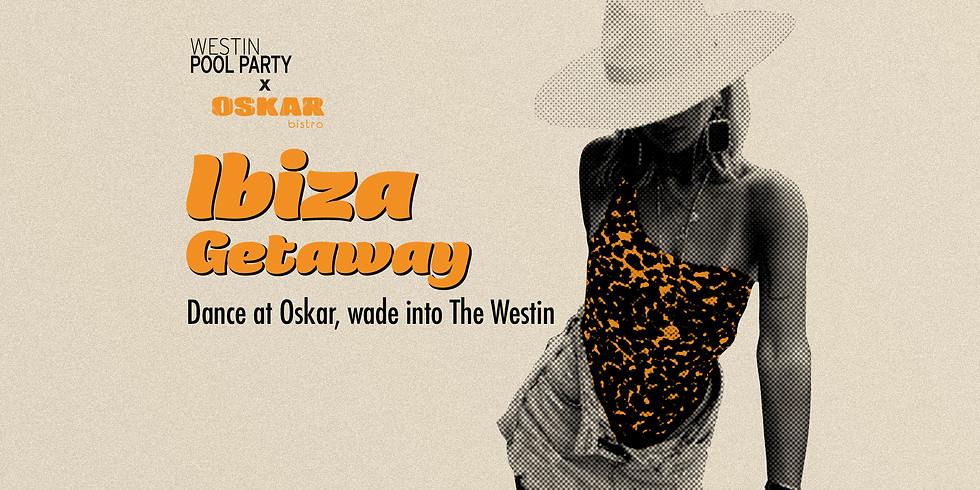 WESTIN POOL PARTY x OSKAR - IBIZA GETAWAY 16 NOVEMBER 2019