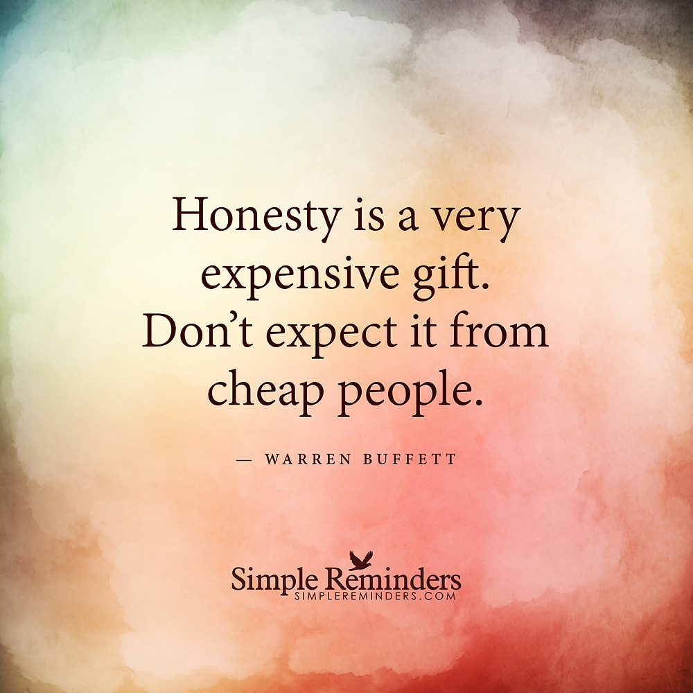 Warren BUFFETT - Honestly is a very expensive gift. DOn't expect it from cheap people.