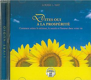 Dites oui à la prospérité - louise HAY - Claude LEBLANC -coeur d'énergoe