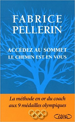 Fabrice PELLERIN - Accédez au sommet, le chemin est en vous - coeur d'énergie
