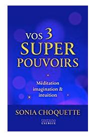 Vos 3 super pouvoirs - sonia choquette - claude leblanc - coeur d'énergie