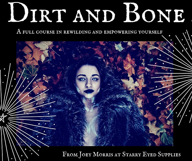 """Full Course - """"Dirt and Bone"""" A full course in re-wilding and empowering"""