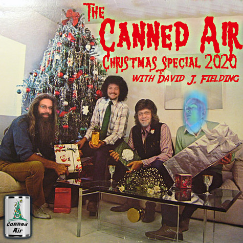 Ep. 376: The Canned Air Christmas Special 2020 with David J. Fielding