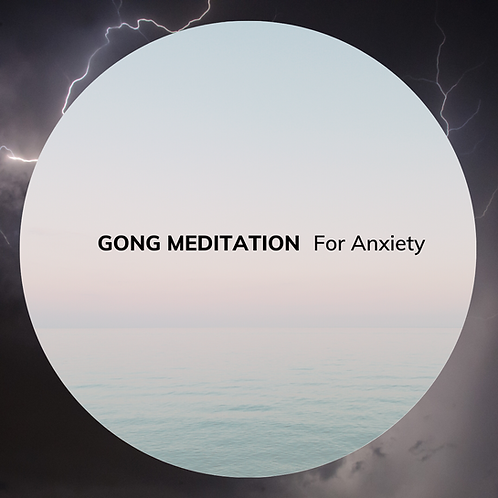 Gong for Anxiety (22 minutes)
