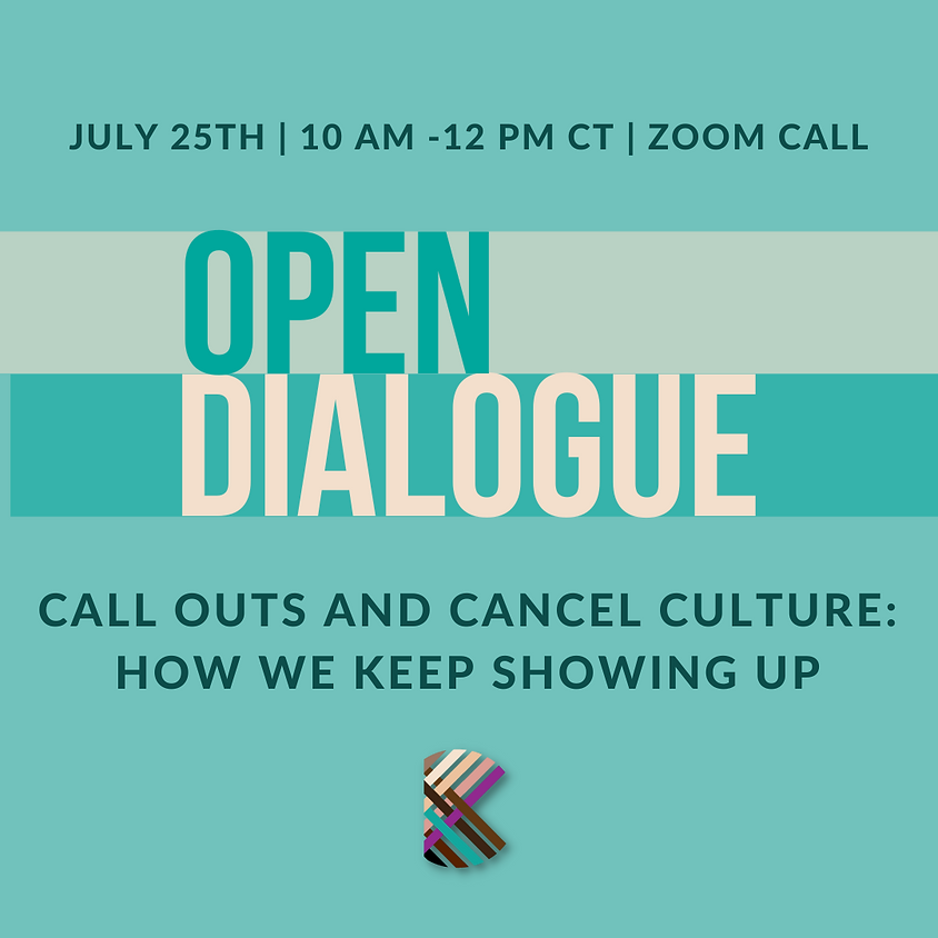 July Open Dialogue: Call Outs and Cancel Culture: How We Keep Showing Up.