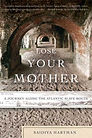 Lose Your Mother- A Journey Along the At