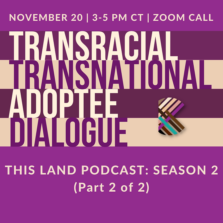 Transracial/Transnational Adoptee Dialogue: This Land Podcast (Season 2, Part 2)