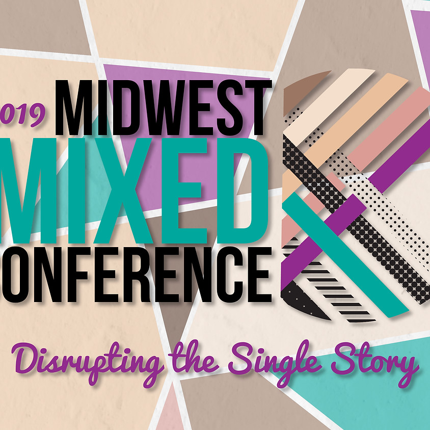 2019 MidWest Mixed Conference: Disrupting The Single Story