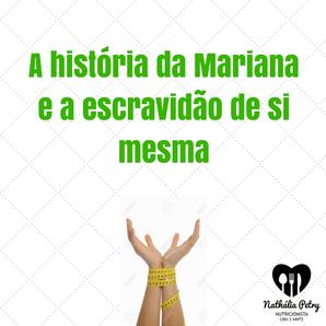 Mariana e a escravidão das crenças com a comida