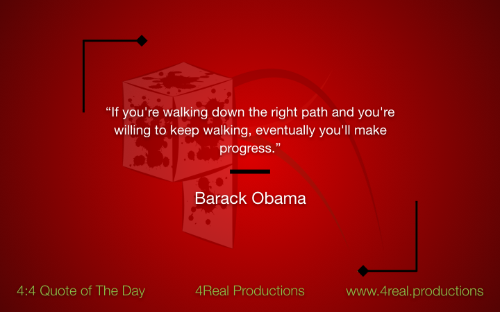 """""""If you're walking down the right path and you're willing to keep walking, eventually you'll make progress."""" - Barack Obama"""