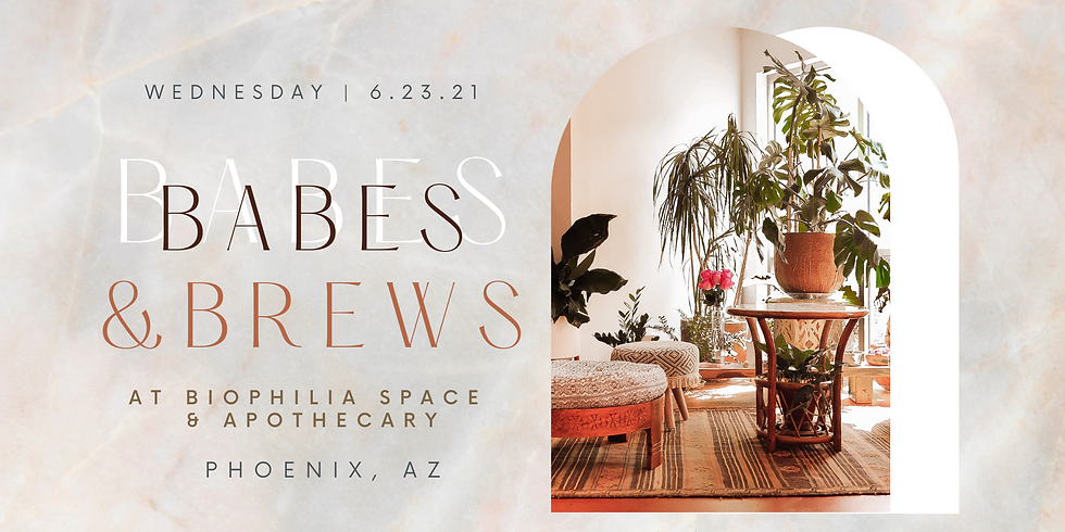 Babes & Brews at Biophilia Apothecary