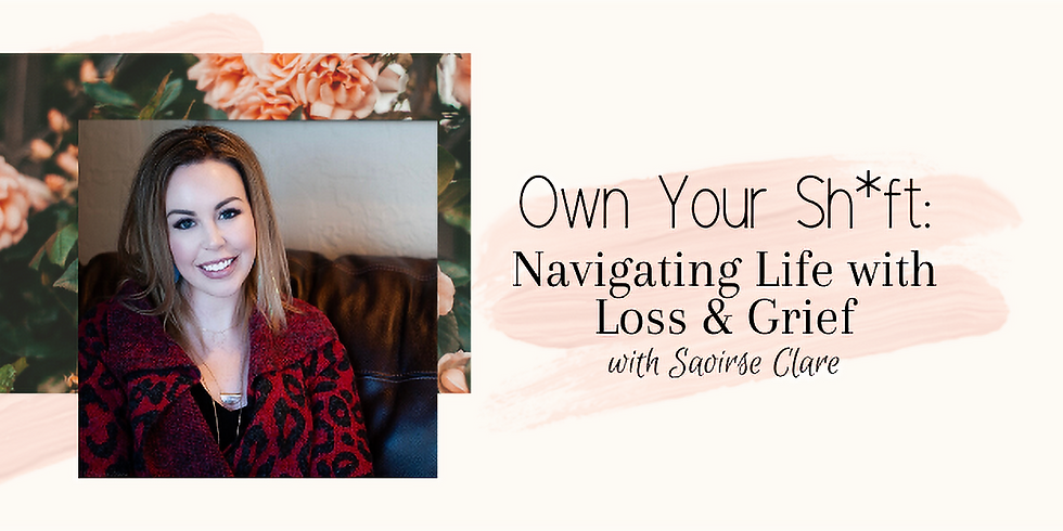 Own Your Sh*ft: Navigating Life with Grief & Loss with Saoirse Clare