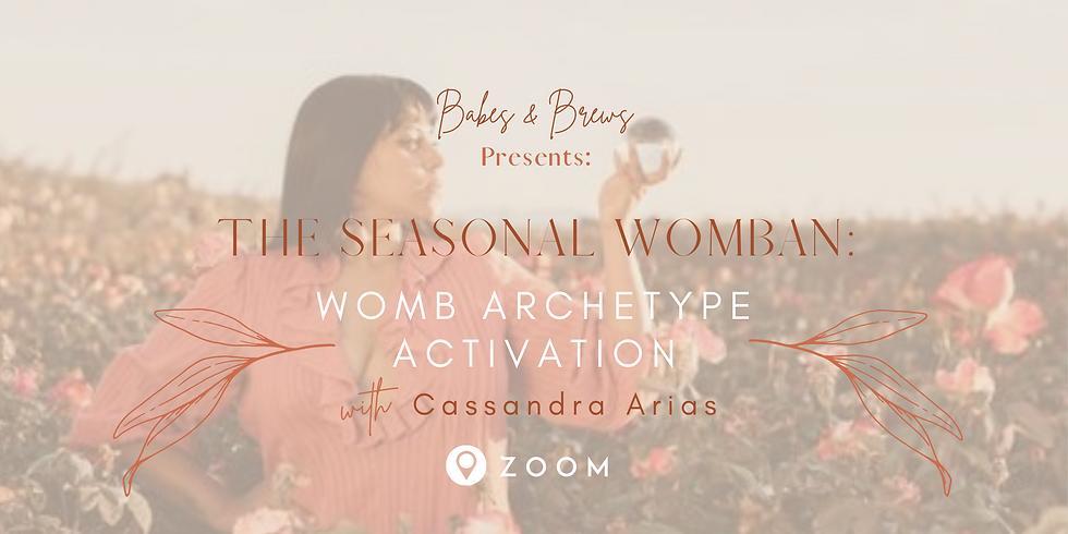 The Seasonal Womban:  Womb Archetype Activation with Cassandra