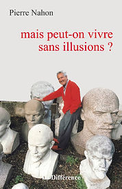 Pierre Nahon Mais peut on vivre sans illusion