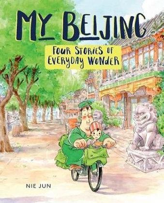 My Beijing: Four Stories of Everyday Wonder by Jun, Nie