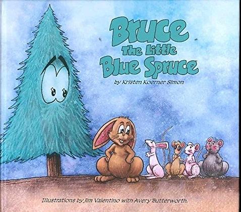 Bruce: The Little Blue Spruce Hardcover – December 9, 2008 by Kristen Koerner Si