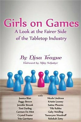 Girls on Games a LOOK at Fairer Side of Tabletop Industry by Elisa Teague