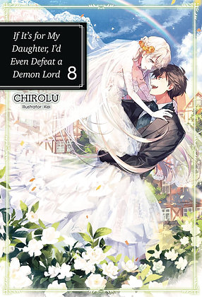 IF FOR MY DAUGHTER DEFEAT DEMON LORD LIGHT NOVEL SC VOL 08 ( J-NOVEL CLUB (W)