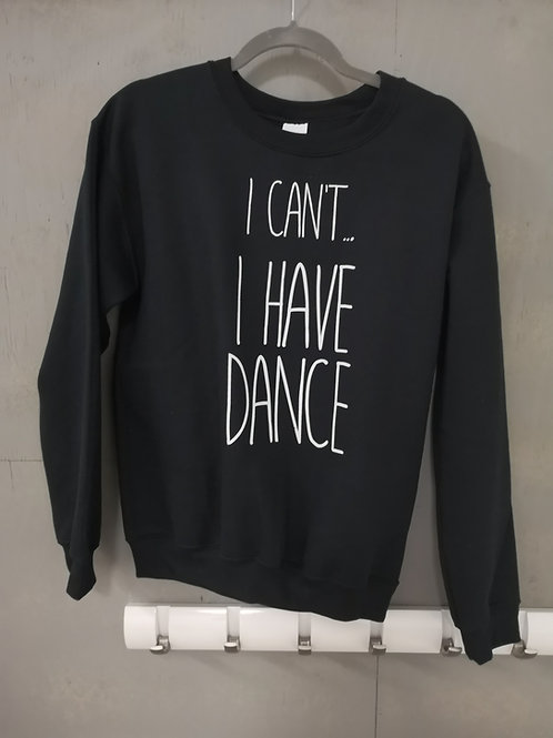 I Can't... I Have Dance Sweater