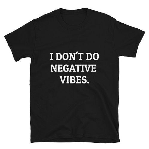 """I DON'T DO NEGATIVE VIBES TEE"""